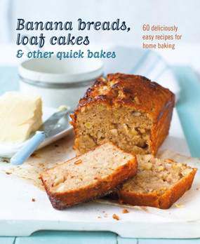 banana breads, loaf cakes and other quick bakes