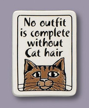 No Outfit Complete Cat Hair Magnet