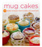 mug cakes 100 one hundred speedy microwave treat desserts to satisfy your sweet tooth recipes cookbook