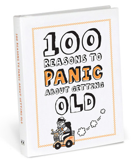 100 one hundred reasons to panic about getting old