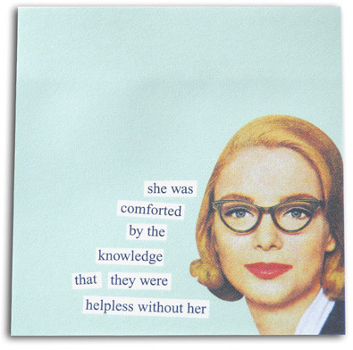 she was comforted by the knowledge that they were helpless without her funny humorous hilarious retro vintage art sticky notes post it pad cute gift for co worker home office anne taintor