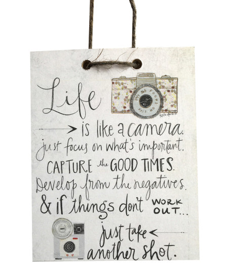 """Life is like a camera. Just focus on what's important. Capture the good times. Develop from the negatives & if things don't work out...just take another shot."""