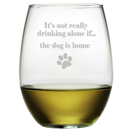 its not really drinking alone if the dog is home cute funny whimsical stemless wine glass pet dog owner wine lover mothers day girlfriend gift etched