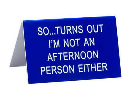So Turns Out Im Not An Afternoon Person Either Funny Humorous Desk Sign Co Worker Gift