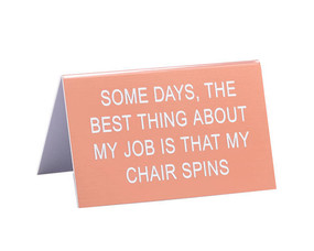 some days the best thing about my job is that my chair spins funny humorous desk sign co worker gift cute office supplies whimsical acrylic