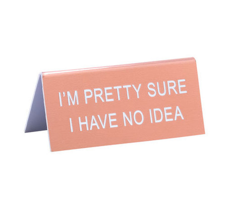 im pretty sure i have no idea funny humorous desk sign co worker gift cute office supplies whimsical acrylic