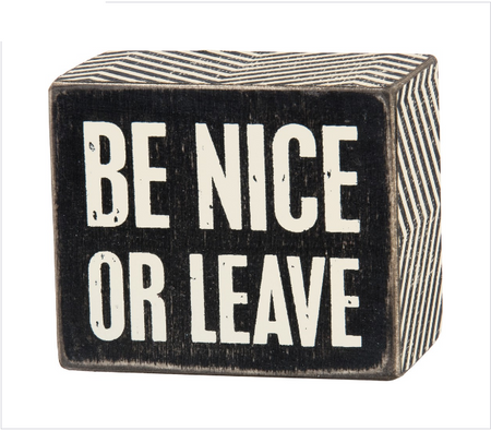 sign,box sign,black and white,be nice or leave,be nice,kindness