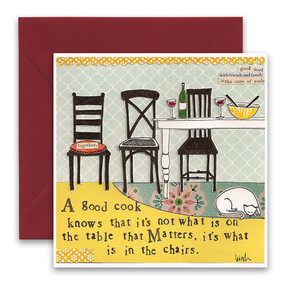 "Embrace the magic of small moments with Curly Girl! Colorful collage art and hand-stamped wisdom make every piece a work of art that happens to be a super handy, post-perfect greeting card! ""A good cook knows that it's not what is on the table that matters, it's what is in the chairs Small words: ""good food with friends and family is the cure of souls"" 5.5"" Square Card* Blank Inside Colored Envelope* Poly-sleeved"