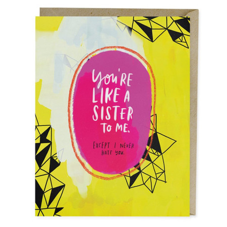 "OK. I would like to state that for the record, I really love my sister. But I also really love this card. - Blank inside- A2 size (4.25"" x 5.5"")- Offset printed in Los Angeles onto heavyweight matte stock, using environmentally friendly soy inks- Comes with a matching kraft envelope..."