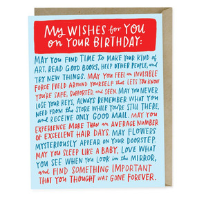 "You know that feeling you get when you think hard about someone you love (or just like a whole lot) and your heart swells up and you feel light-headed? And you feel yourself fill up with love and hope and all of the good things you want for the other person? This birthday card will help you express that. - Blank inside - A2 size (4.25"""" x 5.5"""") - Offset printed in Los Angeles onto heavyweight matte stock, using environmentally friendly soy inks - Comes with a matching kraft envelope"
