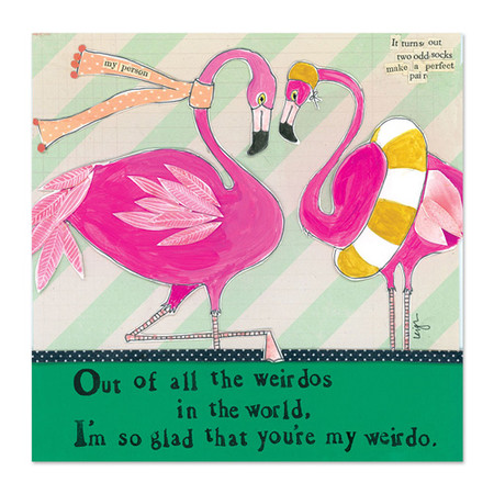 """Embrace the magic of small moments with Curly Girl! Colorful collage art and hand-stamped wisdom make every piece a work of art that happens to be a super handy, post-perfect greeting card!  Our Flamingo Greeting Card says:""""Out of all the weirdos in the world, I'm so glad that you're my weirdo""""Small words: """"it turns out two odd socks make a pair """"5.5"""" Square* Blank Inside Colored Envelope* Poly-sleeved  *Square cards may require additional postage *Envelope color may vary"""