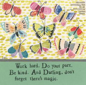Work hard. Do your part.  Be kind. And Darling, don't forget there's magic.  5.5 in x 5.5 in, poly-wrapped with coordinating colored envelope.