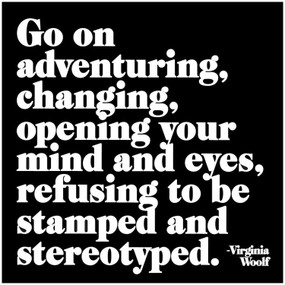 "go on adventuring, changing, opening your mind and eyes, refusing to be stamped and stereotyped. -virginia woolf printed in the usa on recycled paper. 5"" square. blank inside."
