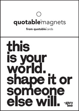 "quotation this is your world. shape it or someone else will. -gary lew 3 1/2"" square. individually packaged in poly-sleeves with eyelets."