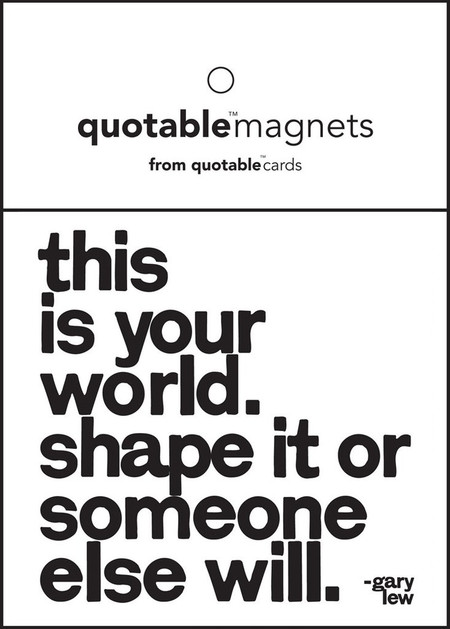 """quotation this is your world. shape it or someone else will. -gary lew 3 1/2"""" square. individually packaged in poly-sleeves with eyelets."""