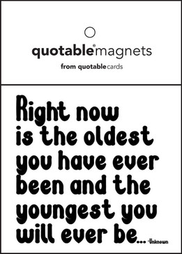 "quotation right now is the oldest you have ever been and the youngest you will ever be... -unknown 3 1/2"" square. individually packaged in poly-sleeves with eyelets."