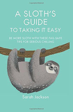 Be more sloth with these fail-safe tips for serious chilling By Sarah Jackson Is modern living stressing you out and getting on top of you? Try slowing things down a little by being more sloth.   Living in the 21st century is exciting, but with everything moving so quickly it can feel a touch overwhelming. It's time that everybody relaxed and took a moment to enjoy the simple pleasures, but we also appreciate it's easier said than done. That's why we've enlisted the help of an expert to guide you along the path to peace. Meet your mentor: Brian the sloth.   64 pages Format: Paper over board