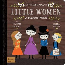 Be drawn back to a time before apps and television, when playtime was full of possibilities. In Little Women: A Babylit® Playtime Primer,Meg, Jo, Beth, and Amy show your little one all kinds of ways to have fun, including singing, gardening, sewing, skating, and of course, reading!BabyLit® is a fashionable way to introduce your toddler to the world of classic literature, and little ones will love Little Women: A  BabyLit® Playtime Primer. With clever, simple text by Jennifer Adams, paired with stylish design and illustrations by Sugar's Alison Oliver, these books are a must for every savvy parent's nursery library. Collect all twenty-four classic literature-inspired BabyLit primers! JENNIFER ADAMS is the author of more than 30 books, including board books in the best-selling BabyLit series which introduce young children to the world of classic literature. Jennifer works as a writer and editor in Salt Lake City, Utah. Visit her website at jennifer-adams.com. Allison Oliver runs Sugar design studio. Alison's design portfolio includes everything from logos to packaging and product design for clients such as Chronicle Books, Citibabes, and Aerie, as well as Gibbs Smith. She lives in New York.  Format:  Board book  22 pages
