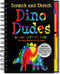 Dig up fun facts about these Dino Dudes as you trace simple sketches of 20 awesome prehistoric creatures. This is a Trace-Along title! White outlines on black scratch-off pages create a fun way for younger children to trace illustrations. Recommended for ages 5 and up. Shrink-wrapped with a wooden stylus for drawing on black-coated paper to reveal colors beneath. 64 pages. Includes 20 scratch-off, 20 illustrated, 20 sketch pages. 6-3/8'' wide x 8-1/2'' high; wire-o bound hardcover. Non-toxic. Potential eye irritant. Avoid inhaling particles of scratch coating. Not for children under 5 years. Meets all applicable safety standards. 64 pages