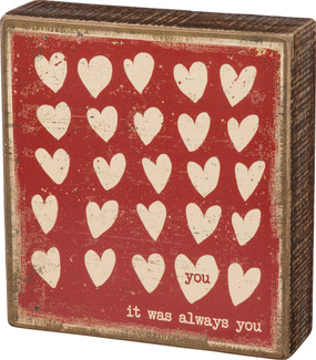 "A rustic-inspired wooden box sign lending a distressed ""You - It Was Always You"" sentiment with patterned hearts design. Complements well with existing décor and is easy to hang as a gallery wall accent or can free-stand alone on a mantel, desk, or shelf."