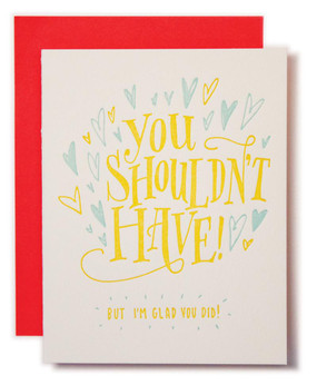 Say thanks for your bud's gesture of generosity with our You Shouldn't Have card. It's hand-drawn and letterpress printed in the USA. The blank interior of this size A2 greeting lets you thank in your own way. Comes with a neon envelope.