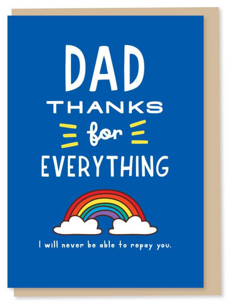 Dad thanks for everything father's day card. I will never be able to repay you.