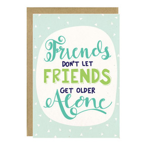 friends don't let friends get older alone birthday