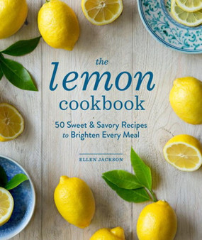 the lemon cookbook 50 sweet & savory recipes to brighten every meal