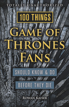 100 things game of thrones fans should know & do before they die, book