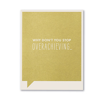 why don't you stop overachieving congratulations card