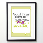 Office Posters - Good Things Come to Those Who Pursue Them