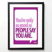 Office Posters - You're Only As Good As People Say You Are