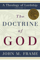 The Doctrine of God: A Theology of Lordship (Frame)
