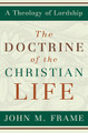 The Doctrine of the Christian Life (Frame)