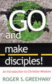 Go and Make Disciples!:  An Introduction to Christian Missions (Greenway)