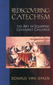 Rediscovering Catechism: The Art of Equipping Covenant Children (Van Dyken)