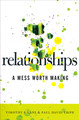 Relationships: A Mess Worth Making (Lane & Tripp)