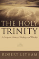 The Holy Trinity: In Scripture, History, Theology, and Worship (Letham)