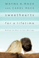 Sweethearts for a Lifetime: Making the Most of Your Marriage (Mack)