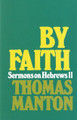 By Faith: Sermons on Hebrews 11 (Manton)