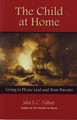 The Child at Home: Living to Please God and Your Parents (Abbott)