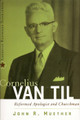 Cornelius Van Til: Reformed Apologist and Churchman (Muether)