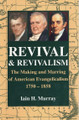 Revival and Revivalism: The Making and Marring of American Evangelicalism, 1750-1858 (Murray)