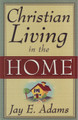 Christian Living in the Home (Adams)