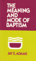 The Meaning and Mode of Baptism (Adams)