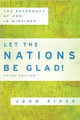 Let the Nations Be Glad! The Supremacy of God in Missions (Piper)