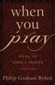 When You Pray: Making the Lord's Prayer Your Own (Ryken)