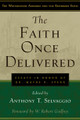 The Faith Once Delivered: Essays in Honor of Dr. Wayne R. Spear (Selvaggio, ed.)