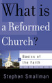 What is a Reformed Church? - Basics of the Faith Series (Smallman)