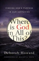 Where is God in All of This?: Finding God's Purpose in Our Suffering (Howard)
